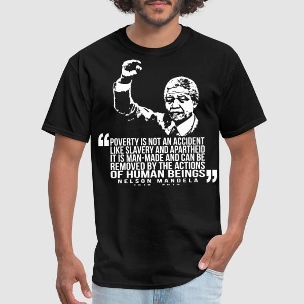 Poverty is not an accident like slavery and apartheid, it is man-made and can be removed by the actions of human beings (Nelson Mandela) - T-shirt Militant