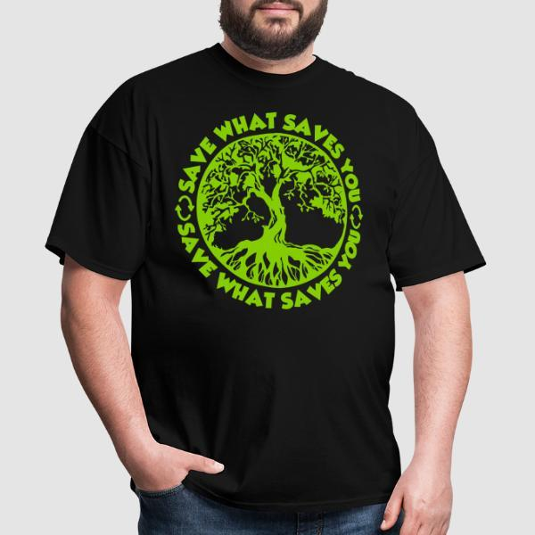 Save what saves you - T-shirt Environnementaliste