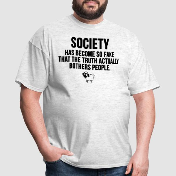 Society has become so fake that the truth actually bothers people - T-shirt Militant