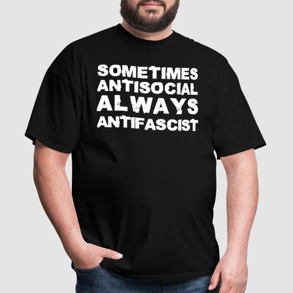 Sometimes antisocial always antifascist - T-shirt Anti-Fasciste