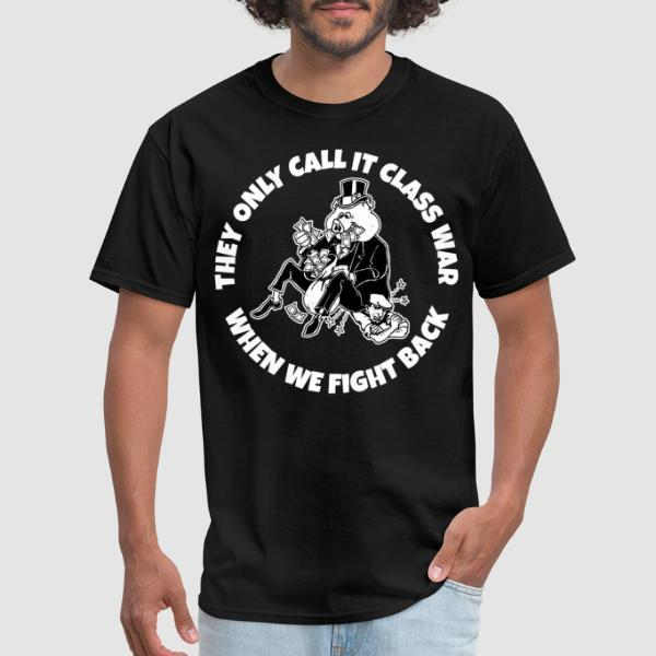 They only call it class war when we fight back - T-shirt Working Class