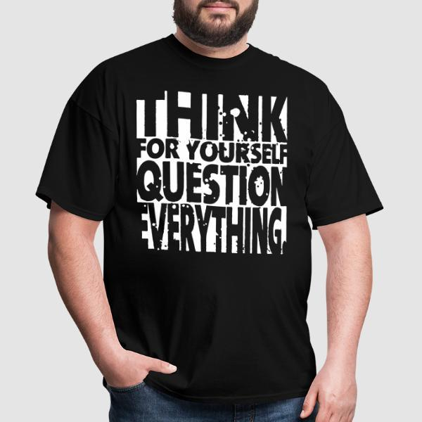 Think for yourself question everything - T-shirt Militant
