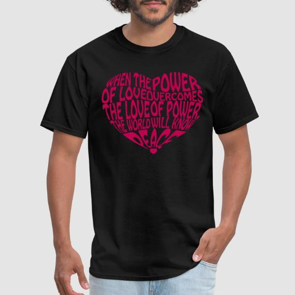When the power of love overcomes the love of power, the world will know peace - T-shirt anti-guerre