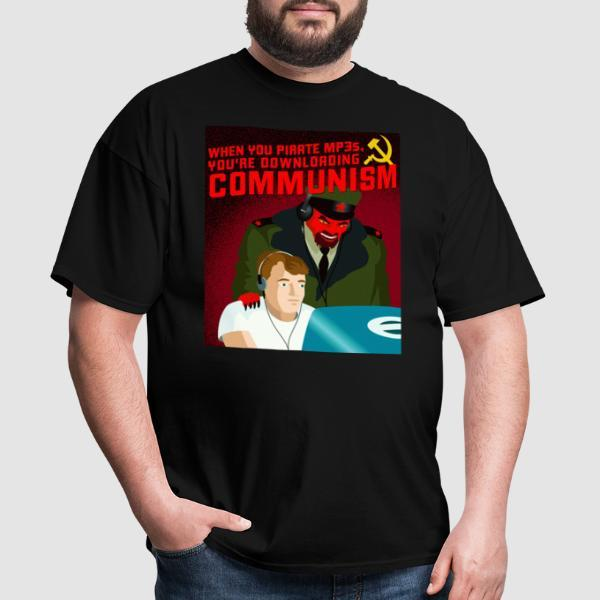 When you pirate MP3s, you're downloading communism  - T-shirt humour engagé