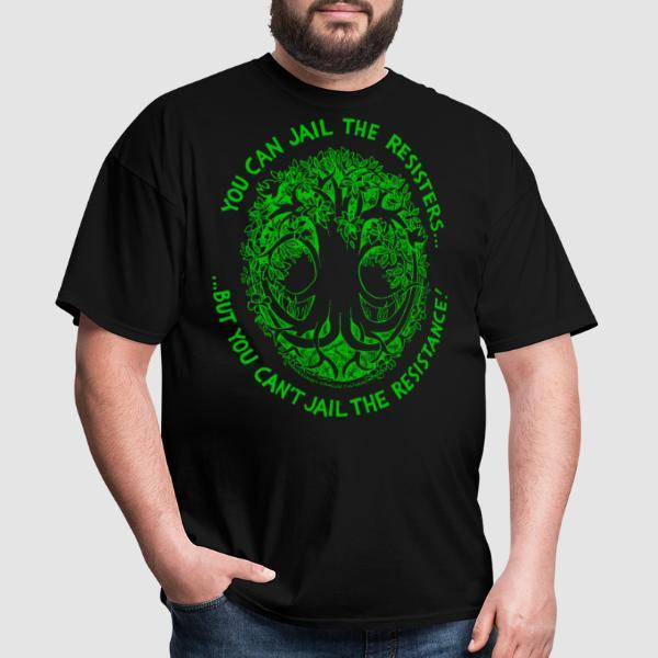 You can jail the resisters... but you can't jail the resistance! - T-shirt Environnementaliste