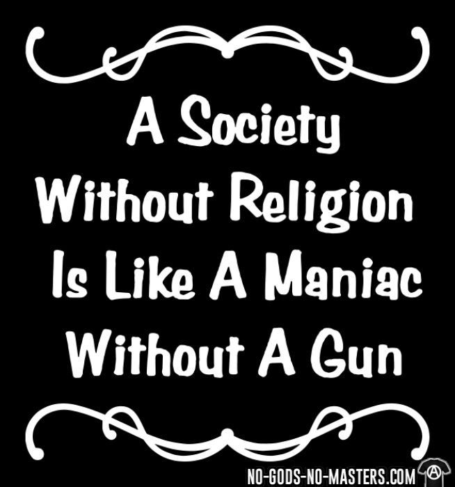 A society without religion is like a maniac without a gun - T-shirt Athé