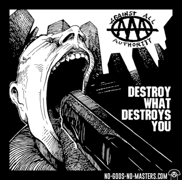 Against all authority - Destroy what destroys you  - T-shirt Band Merch
