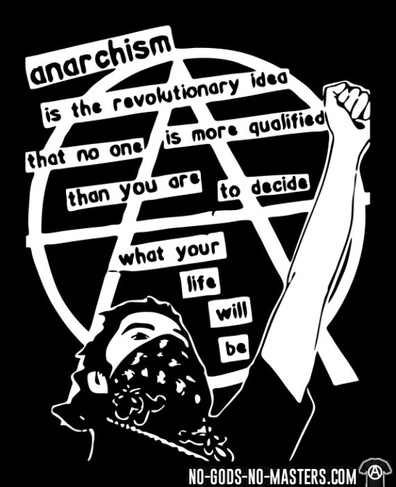 Anarchism is the revolutionary idea that no one is more qualified than you are to decide what your life will be - Chandails à manches longues Militant