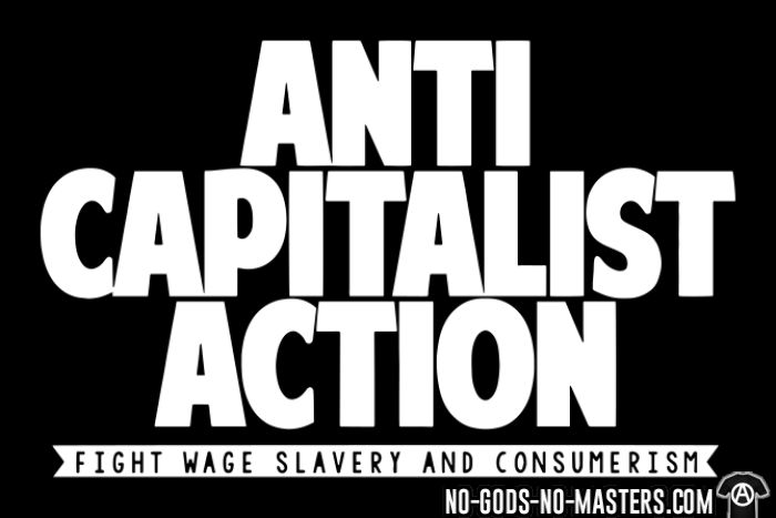 Anti Capitalist Action - Fight wage slavery and consumerism - T-shirt Militant