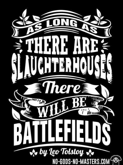 As long as there are slaughterhouses there will be battlefields (Leo Tolstoy) - T-shirt véganes et libération animale