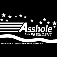 Asshole for president - paid for by another rich asshole - T-shirt humour engagé