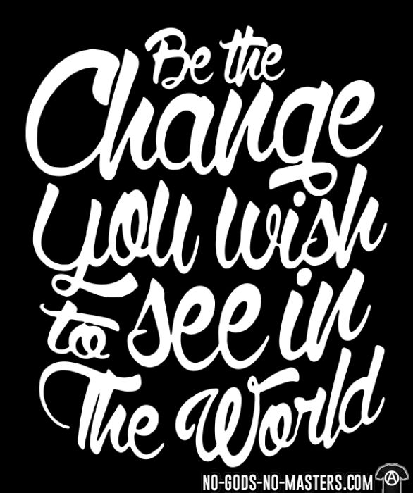 Be the change you wish to see in the world - T-shirt Militant