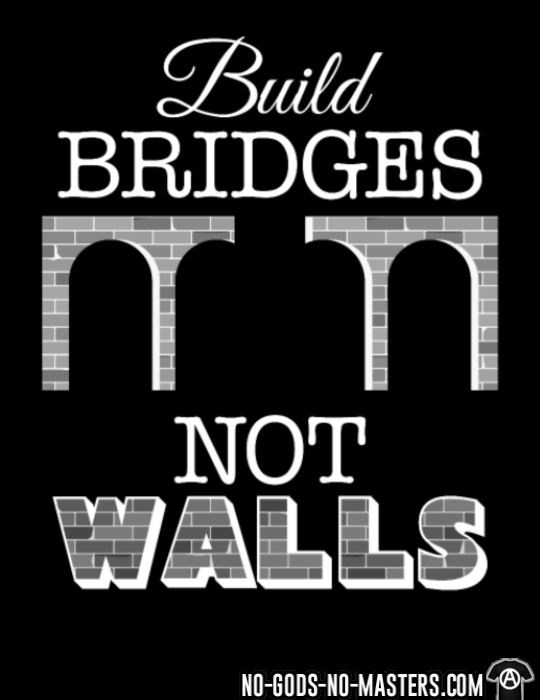 Build bridges not walls - T-shirt Anti-Fasciste