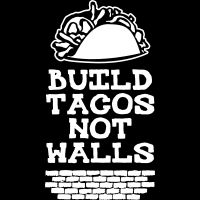 Build tacos not walls - T-shirt Militant