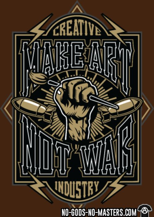 Creative industry - make art not war - T-shirt anti-guerre