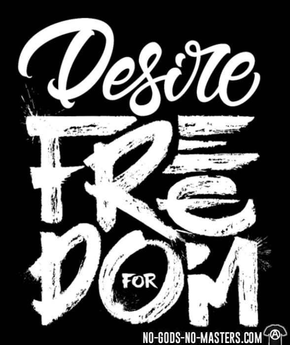 Desire for freedom - T-shirt Militant