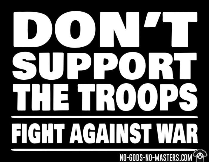 Don't support the troops - Fight against war - T-shirt anti-guerre