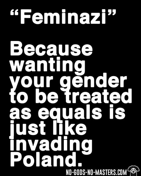 ''Feminazi'' because wanting your gender to be treated as equals is just like invading Poland. - T-shirt Féministe