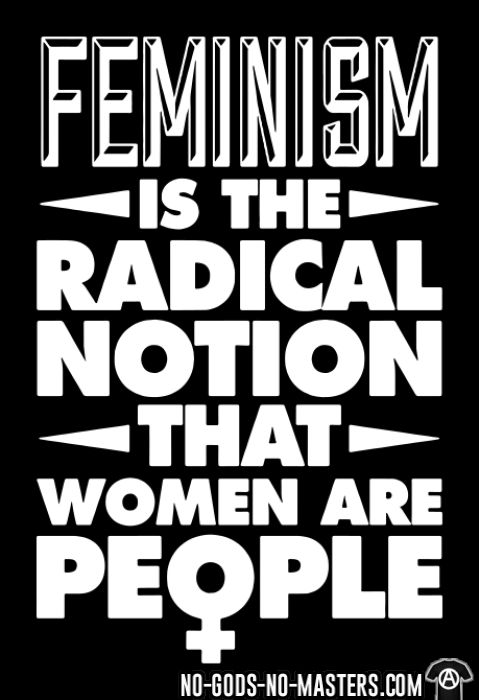 Feminism is the radical notion that women are people  - T-shirt Féministe