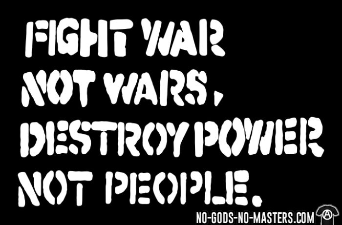 Fight war not wars, destroy power not people. - T-shirt Punk