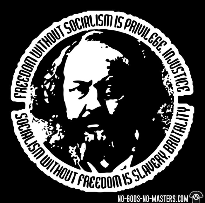 Freedom without socialism is privilege, injustice - socialism without freedom is slavery, brutality (Mikhail Bakunin) - T-shirt Militant