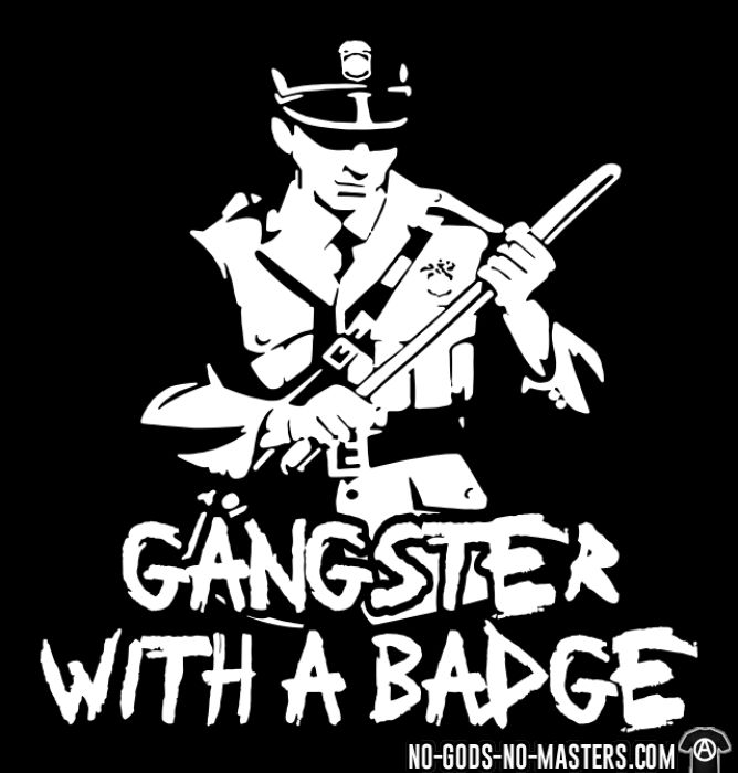 Gangster with a badge  - T-shirt ACAB anti-violence-policiere