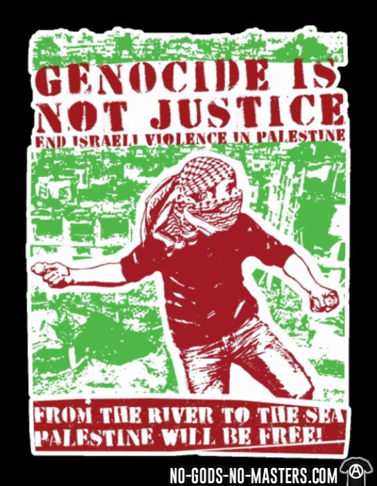 Genocide is not justice, end israeli violence in Palestine. From the river to sea, Palestine will be free! - T-shirt anti-guerre