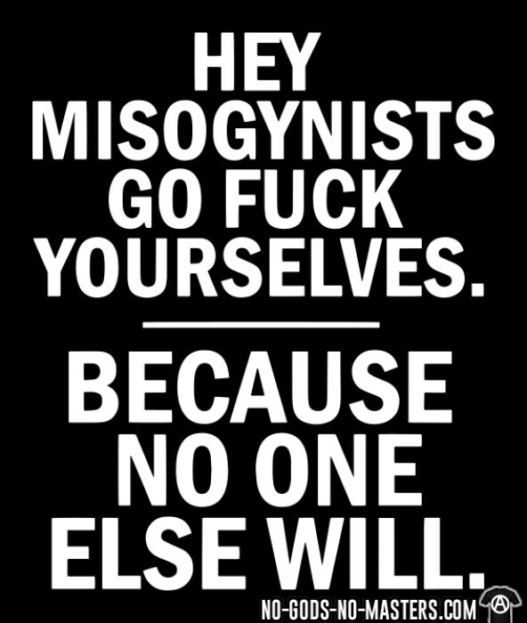 Hey misogynists, go fuck yourselves. Because no one else will. - T-shirt Féministe