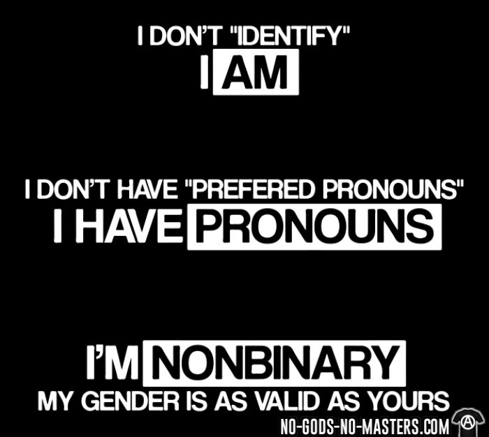 I don't ''identify'' I am. I don't have ''prefered pronouns'' I have pronouns. I'm nonbinary, my gender is as valid as yours. - LGBTQ+ T-shirt