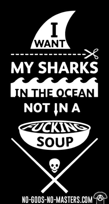 I want my sharks in the ocean not in a fucking soup - T-shirt véganes et libération animale