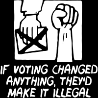 If voting changed anything, they'd make it illegal - T-shirt Militant