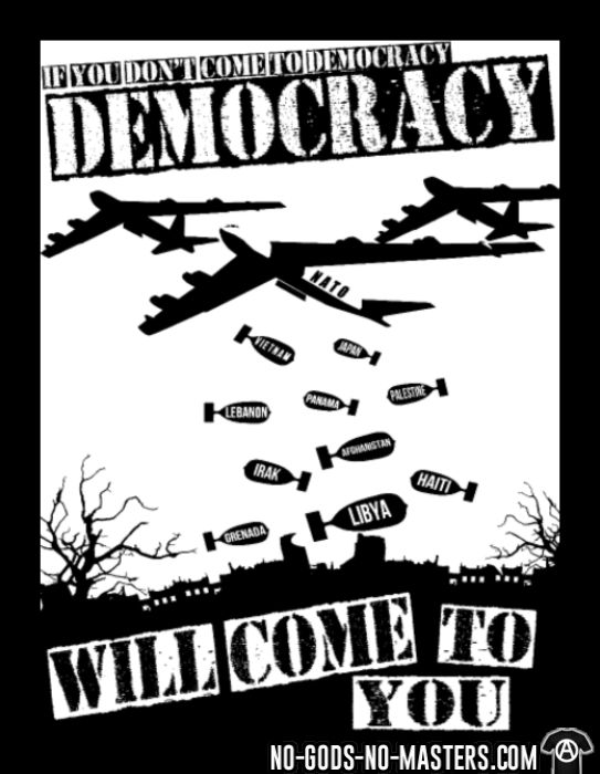 If you don't come to democracy, democracy will come to you - T-shirt anti-guerre