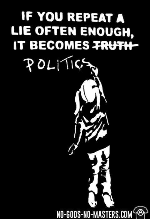 If you repeat a lie often enough, it become politics - T-shirt humour engagé