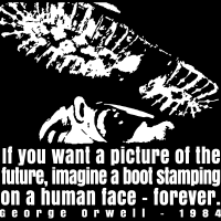 If you want a picture of the future, imagine a boot stamping on a human face forever. (George Orwell, 1984) - T-shirt Militant