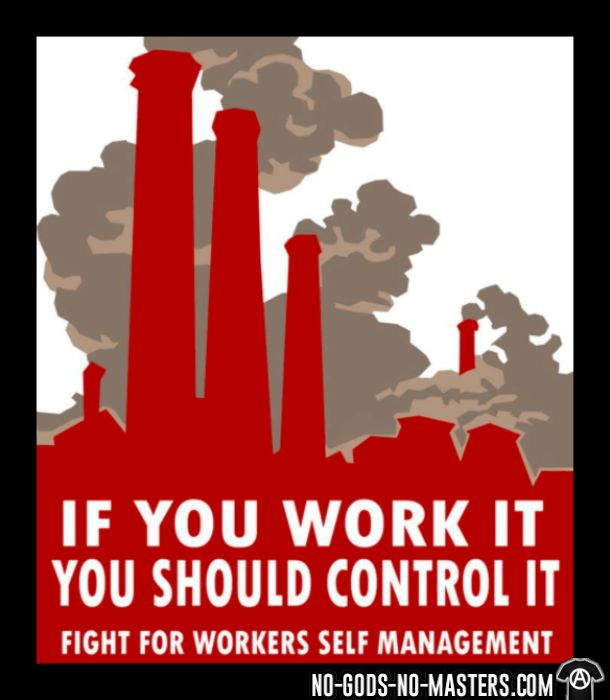 If you work it you should control it - fight for workers self management - T-shirt Working Class