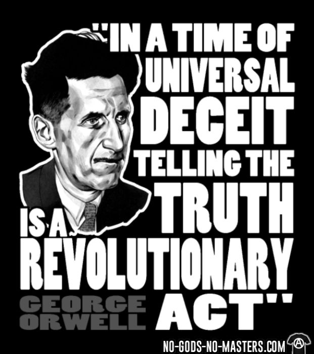In a time of universal deceit telling the truth is a revolutionary act (George Orwell) - T-shirt Militant