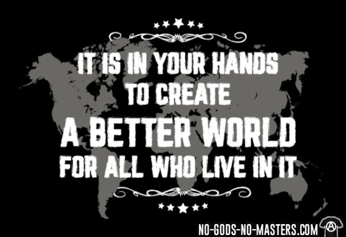 It is in your hands to create a better world for all who live in it - T-shirt Militant