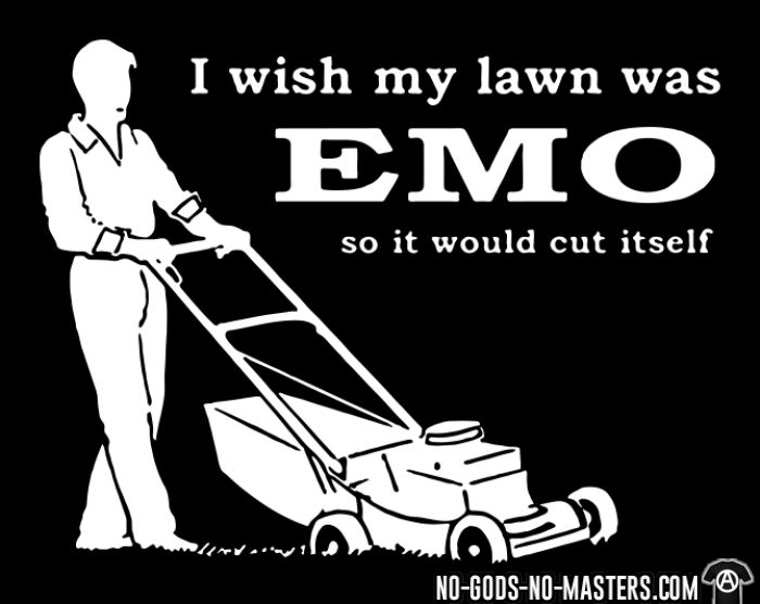 Iwish my lawn was EMO so it would cut itself  - T-shirt humour engagé