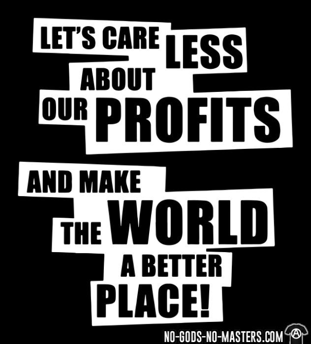 Let's care less about our profits and make the world a better place! - T-shirt Environnementaliste