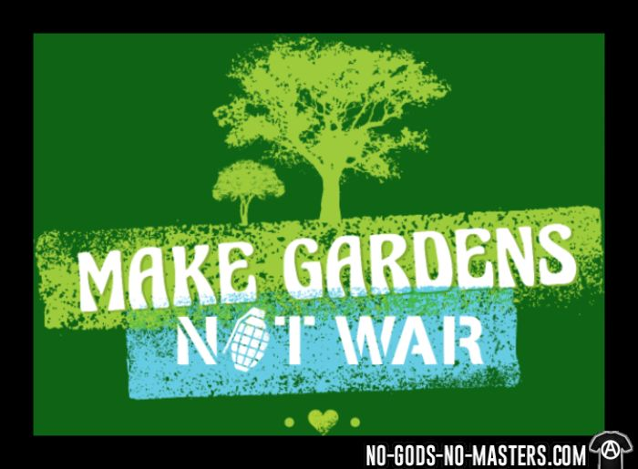 Make gardens not war - T-shirt Environnementaliste