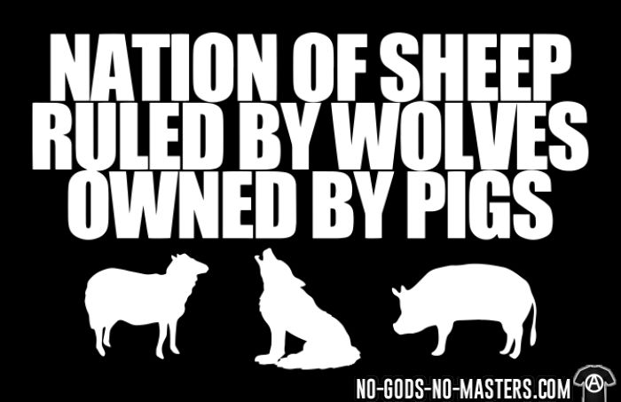 Nation of sheep ruled by wolves owned by pigs - T-shirt humour engagé