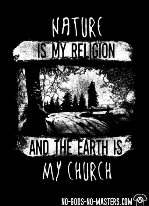 Nature is my religion and the earth is my church - T-shirt Environnementaliste