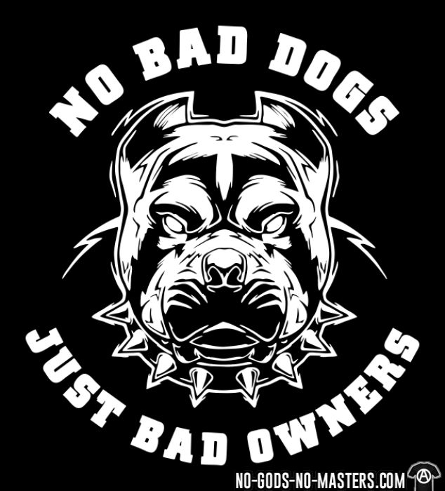 No bad dogs just bad owners - T-shirt véganes et libération animale