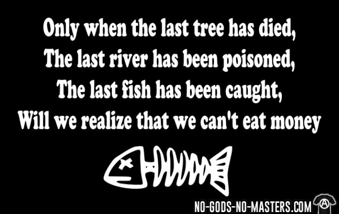 Only when the last tree has died, the last river has been caught, will we realize that we can't eat money - T-shirt Militant