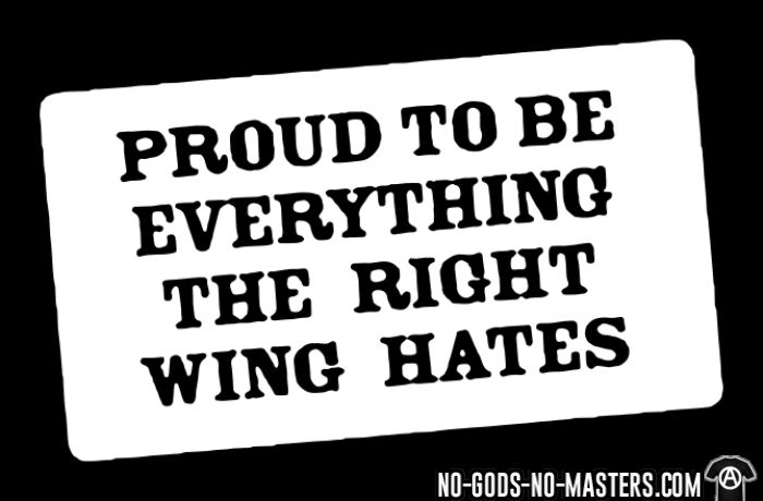 Proud to be everything the right wing hates - T-shirt Anti-Fasciste