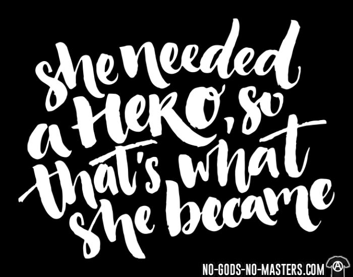She needed a hero, so that's what she became - T-shirt Féministe