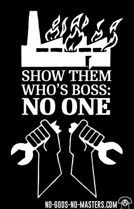 Show them who's boss: no one - T-shirt Working Class