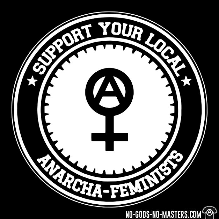 Support your local anarcha-feminists  - T-shirt Féministe
