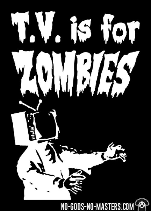 T.V. is for zombies - T-shirt Militant