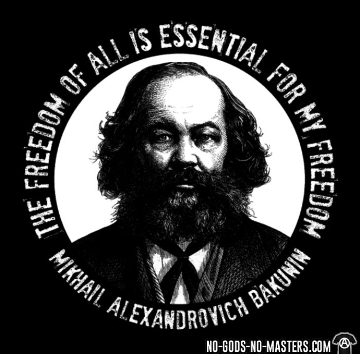The freedom of all is essential for my freedom (Mikhail Alexandrovich Bakunin) - T-shirt Militant